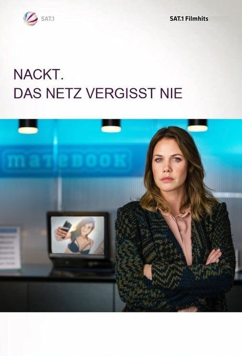 Nackt. Das Netz Vergisst Nie. (Film, 2017) - MovieMeter.nl
